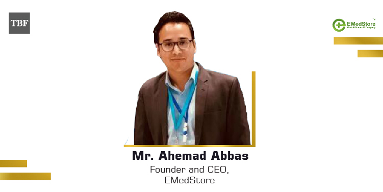The Business Fame | Ahemad Abbas - Founder and CEO - EMedStore