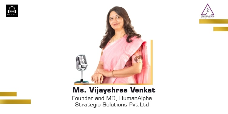 The Business Fame | Vijayashree Venkat - Founder & Managing Director - HumanAlpha Strategic Solutions Pvt. Ltd.