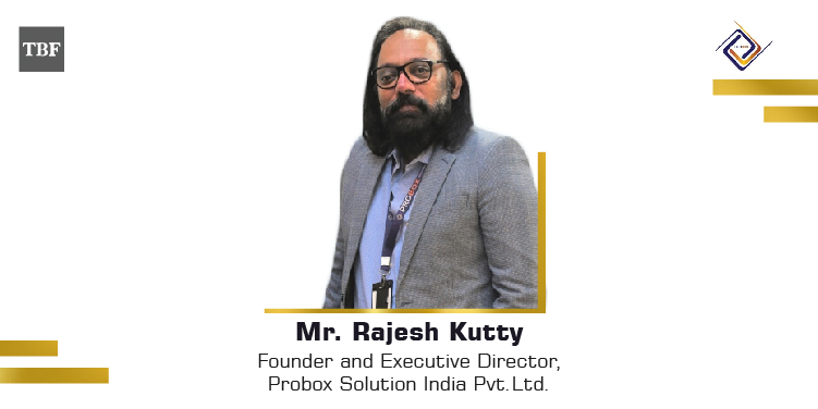 The Business Fame | Rajesh Kutty - Founder and Executive Director - Probox Solution India