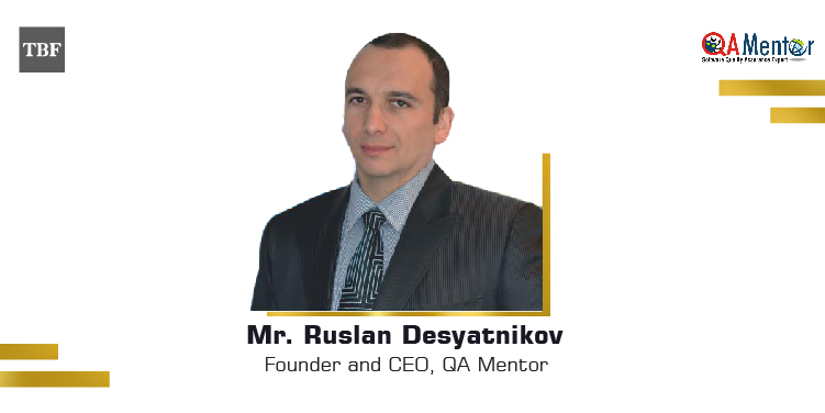 The Business Fame | Ruslan-Desyatnikov-Founder-and-CEO-QA-Mentor