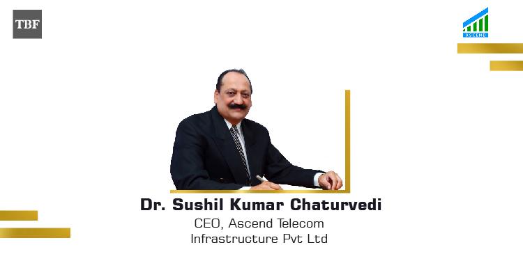 The Business Fame | Dr. Sushil Kumar Chaturvedi - CEO - Ascend Telecom Infrastructure Pvt Ltd
