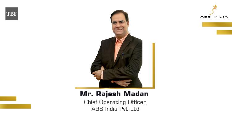 The Business Fame | Mr. Rajesh Madan - COO - ABS India Pvt Ltd